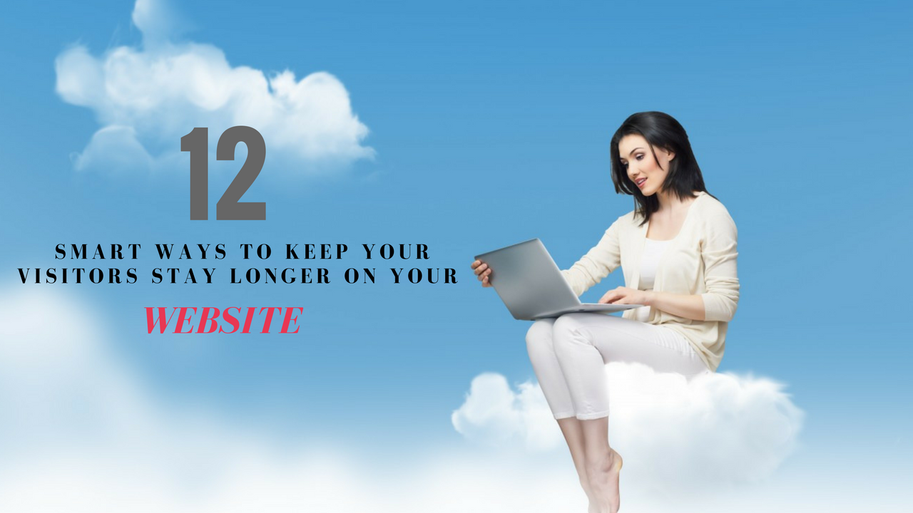 smart ways to keep your visitors stay longer on website